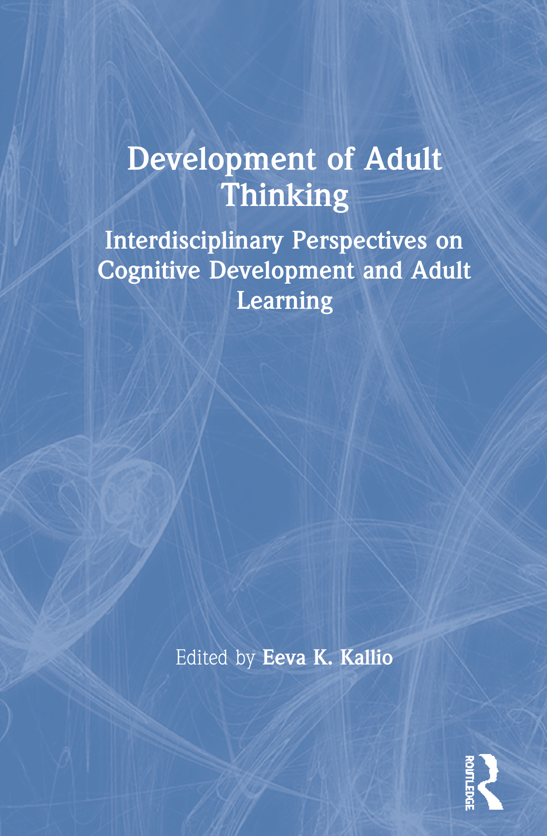Development of Adult Thinking: Interdisciplinary Perspectives on Cognitive Development and Adult Learning book cover