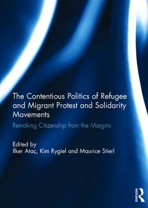 The Contentious Politics of Refugee and Migrant Protest and Solidarity Movements: Remaking Citizenship from the Margins, 1st Edition (Hardback) book cover