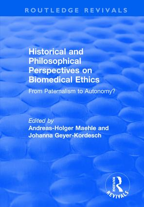 Historical and Philosophical Perspectives on Biomedical Ethics: From Paternalism to Autonomy?: From Paternalism to Autonomy?, 1st Edition (Hardback) book cover