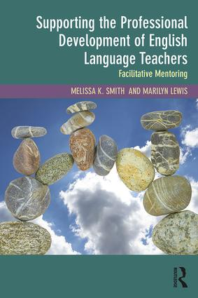 Supporting the Professional Development of English Language Teachers: Facilitative Mentoring, 1st Edition (Paperback) book cover