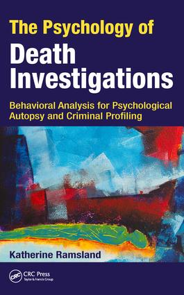 The Psychology of Death Investigations: Behavioral Analysis for Psychological Autopsy and Criminal Profiling book cover