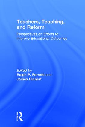 Teachers, Teaching, and Reform: Perspectives on Efforts to Improve Educational Outcomes, 1st Edition (Hardback) book cover