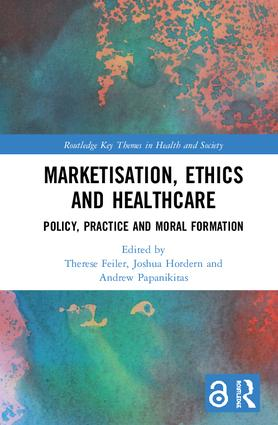 Marketisation, Ethics and Healthcare: Policy, Practice and Moral Formation book cover