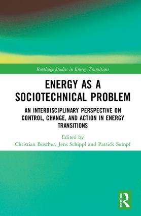 Energy as a Sociotechnical Problem: An Interdisciplinary Perspective on Control, Change, and Action in Energy Transitions, 1st Edition (Hardback) book cover