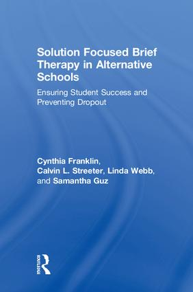 Solution Focused Brief Therapy in Alternative Schools: Ensuring Student Success and Preventing Dropout book cover