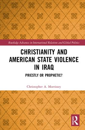 Christianity and American State Violence in Iraq: Priestly or Prophetic? book cover
