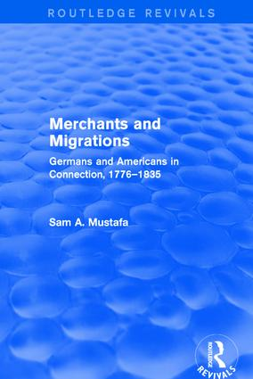 Merchants and Migrations: Germans and Americans in Connection, 1776–1835, 1st Edition (Hardback) book cover