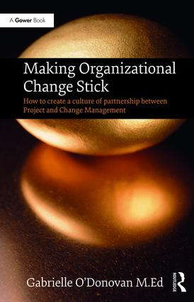 Making Organizational Change Stick: How to create a culture of partnership between Project and Change Management, 1st Edition (Hardback) book cover