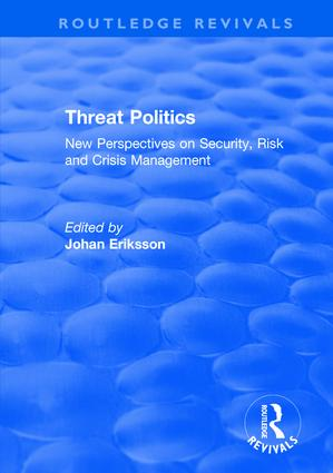 Threat Politics: New Perspectives on Security, Risk and Crisis Management: New Perspectives on Security, Risk and Crisis Management, 1st Edition (Hardback) book cover