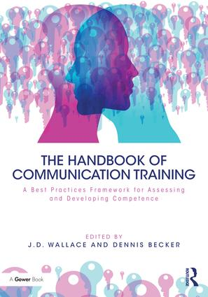 The Handbook of Communication Training: A Best Practices Framework for Assessing and Developing Competence, 1st Edition (Hardback) book cover