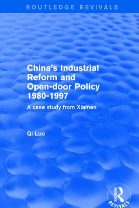 China's Industrial Reform and Open-door Policy 1980-1997: A Case Study from Xiamen: A Case Study from Xiamen, 1st Edition (Hardback) book cover
