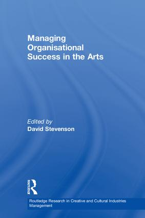 Managing Organisational Success in the Arts: 1st Edition (Hardback) book cover