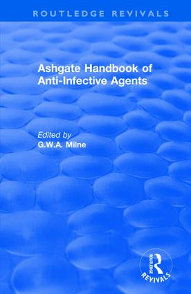 Ashgate Handbook of Anti-Infective Agents: An International Guide to 1, 600 Drugs in Current Use: An International Guide to 1, 600 Drugs in Current Use, 1st Edition (Hardback) book cover