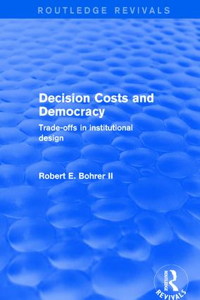 Decision Costs and Democracy: Trade-offs in Institutional Design: Trade-offs in Institutional Design, 1st Edition (Hardback) book cover