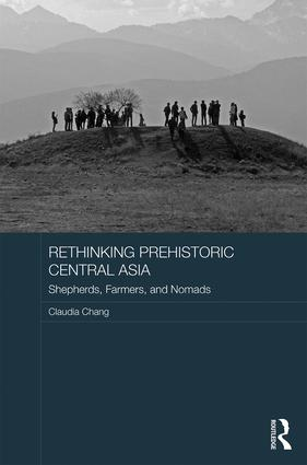 Rethinking Prehistoric Central Asia: Shepherds, Farmers, and Nomads, 1st Edition (Hardback) book cover