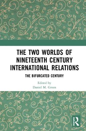 The Two Worlds of Nineteenth Century International Relations: The Bifurcated Century, 1st Edition (Hardback) book cover