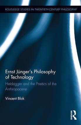 Ernst Jünger's Philosophy of Technology: Heidegger and the Poetics of the Anthropocene Book Cover