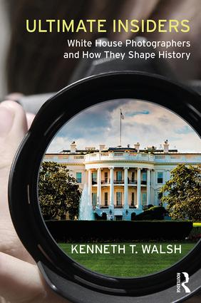 Ultimate Insiders: White House Photographers and How They Shape History book cover
