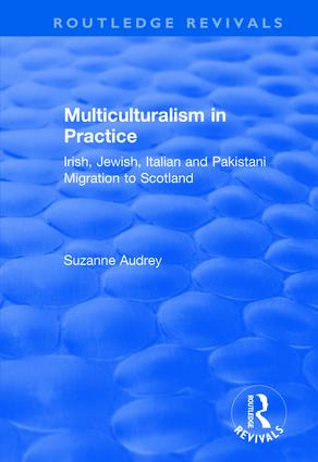 Multiculturalism in Practice: Irish, Jewish, Italian and Pakistani Migration to Scotland, 1st Edition (Hardback) book cover