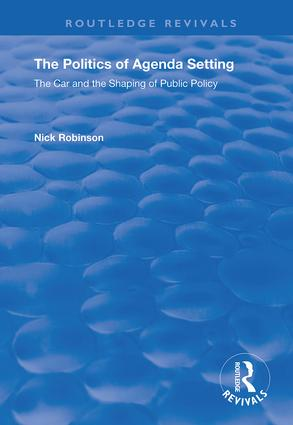 The Politics of Agenda Setting: The Car and the Shaping of Public Policy, 1st Edition (Hardback) book cover