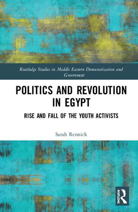 Politics and Revolution in Egypt: Rise and Fall of the Youth Activists, 1st Edition (Hardback) book cover