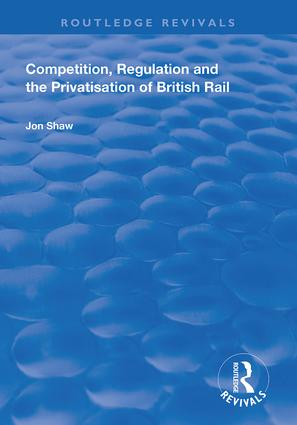 Competition, Regulation and the Privatisation of British Rail: 1st Edition (Hardback) book cover