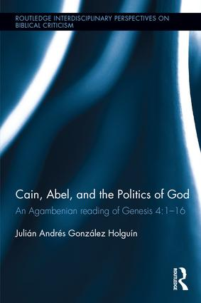 Cain, Abel, and the Politics of God: An Agambenian reading of Genesis 4:1-16 book cover