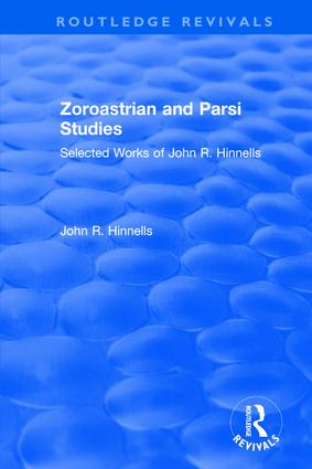 Zoroastrian and Parsi Studies: Selected Works of John R.Hinnells: Selected Works of John R.Hinnells, 1st Edition (Hardback) book cover