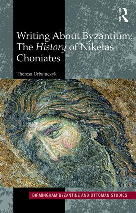 Writing About Byzantium: The History of Niketas Choniates, 1st Edition (Hardback) book cover