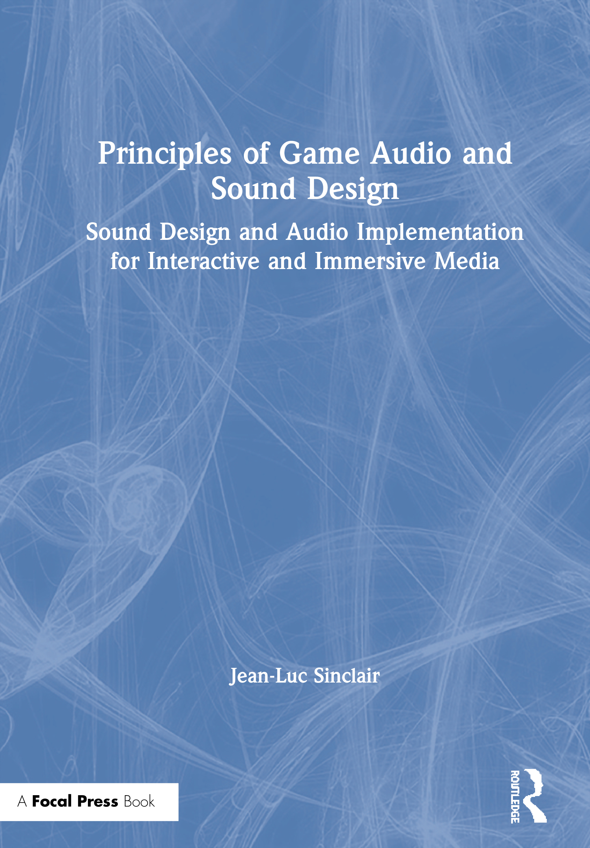 Principles of Game Audio and Sound Design: Sound Design and Audio Implementation for Interactive and Immersive Media, 1st Edition (Paperback) book cover