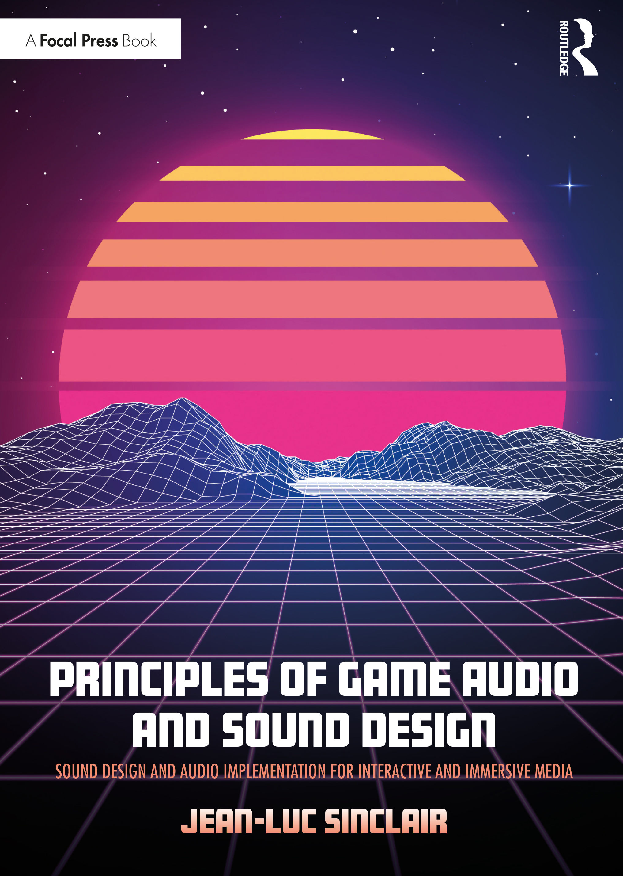 Principles of Game Audio and Sound Design: Sound Design and Audio Implementation for Interactive and Immersive Media book cover