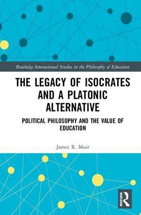 The Legacy of Isocrates and a Platonic Alternative: Political Philosophy and the Value of Education book cover