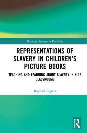 Representations of Slavery in Children's Picture Books: Teaching and Learning about Slavery in K-12 Classrooms book cover