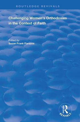 Challenging Women's Orthodoxies in the Context of Faith: 1st Edition (Hardback) book cover