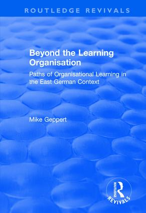 Beyond the Learning Organisation: Paths of Organisational Learning in the East German Context: Paths of Organisational Learning in the East German Context, 1st Edition (Hardback) book cover