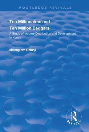 Ten Millionaires and Ten Million Beggars: A Study of Income Distribution and Development in Kenya, 1st Edition (Hardback) book cover
