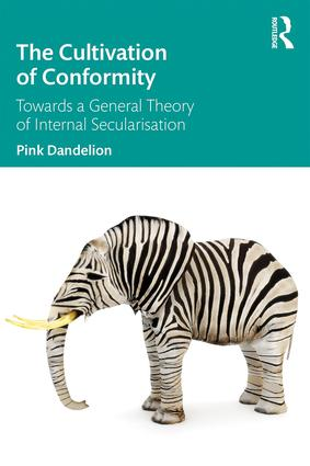 The Cultivation of Conformity: Towards a General Theory of Internal Secularisation book cover