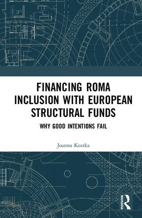 Financing Roma Inclusion with European Structural Funds: Why Good Intentions Fail, 1st Edition (Hardback) book cover