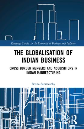 The Globalisation of Indian Business: Cross border Mergers and Acquisitions in Indian Manufacturing, 1st Edition (Hardback) book cover