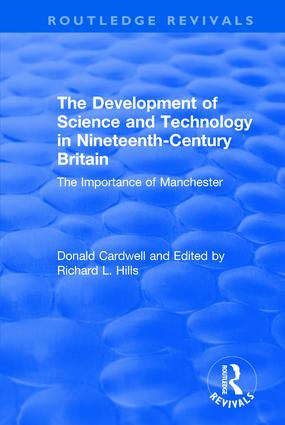 The Development of Science and Technology in Nineteenth-Century Britain: The Importance of Manchester, 1st Edition (Hardback) book cover