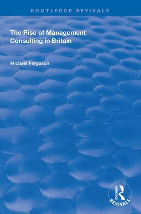 The Rise of Management Consulting in Britain: 1st Edition (e-Book) book cover