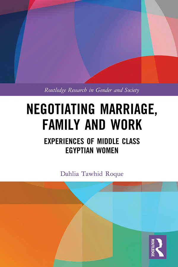 Negotiating Marriage, Family and Work: Experiences of Middle Class Egyptian Women book cover