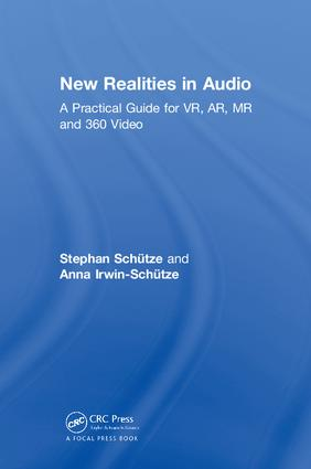 New Realities in Audio: A Practical Guide for VR, AR, MR and 360