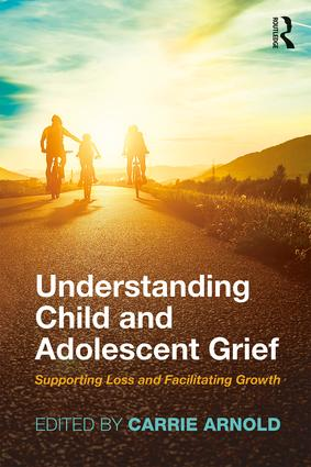Understanding Child and Adolescent Grief: Supporting Loss and Facilitating Growth book cover