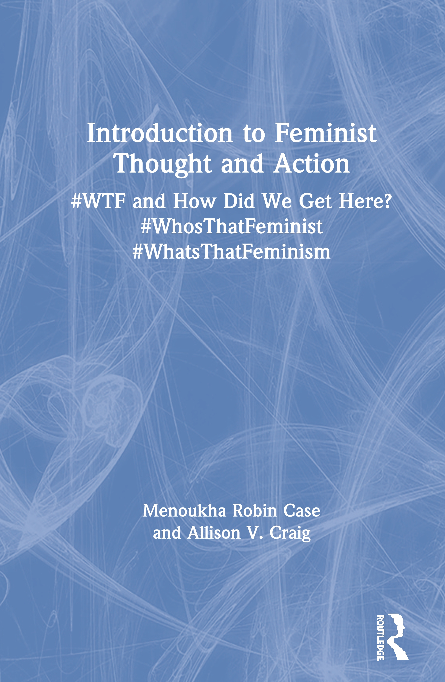 Introduction to Feminist Thought and Action: #WTF and How Did We Get Here? #WhosThatFeminist #WhatsThatFeminism book cover