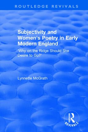 Subjectivity and Women's Poetry in Early Modern England: Why on the Ridge Should She Desire to Go?, 1st Edition (Paperback) book cover