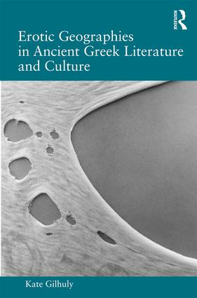 Erotic Geographies in Ancient Greek Literature and Culture: 1st Edition (Hardback) book cover