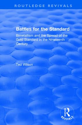 Battles for the Standard: Bimetallism and the Spread of the Gold Standard in the Nineteenth Century, 1st Edition (Hardback) book cover