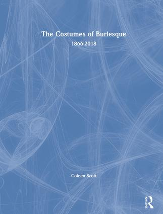 The Costumes of Burlesque: 1866-2018, 1st Edition (Hardback) book cover