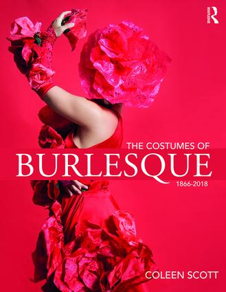 The Costumes of Burlesque: 1866-2018, 1st Edition (e-Book) book cover